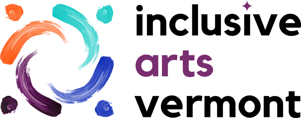 "Inclusive Arts Vermont logo - At left, four brush strokes topped with dots, resembling figures with outstretched arms, join in a circle. The strokes are orange, teal, purple, and blue. At right, the words ""inclusive arts vermont"" are show, with a purple star over the second ""i."""
