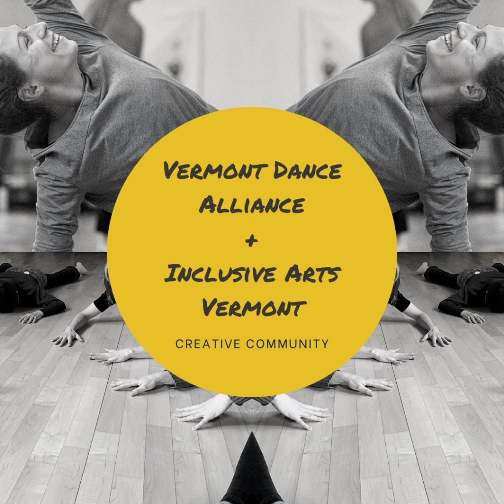 """Two greyscale photos of bodies in motion mirrored, a dark yellow circle at the center that says, """"Vermont Dance Alliance + Inclusive Arts Vermont, Creative Community."""""""