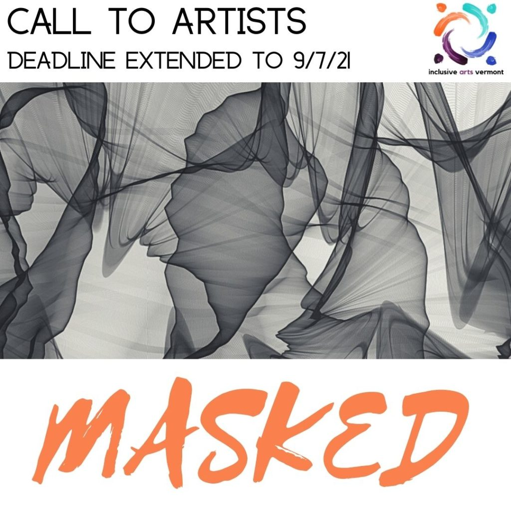 """A square graphic. Banner at top says, """"Call to Artists, Deadline extended to 9/7/21."""" At center, a greyscale abstract image created with layers of moving fabric, different layering deepening the darkness saturation. Below, in bold orange letters, it says, """"Masked."""""""