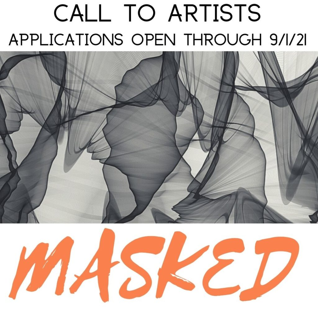 """A square graphic. Banner at top says, """"Call to Artists, Applications open through 9/1/21."""" At center, a greyscale abstract image created with layers of moving fabric, different layering deepening the darkness saturation. Below, in bold orange letters, it says, """"Masked."""""""